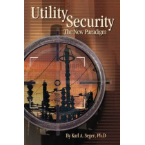 Utility Security: The New Paradigm by Karl Seger, 9780878148820