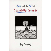 Zen and the Art of Stand-Up Comedy by Jay Sankey, 9780878300747
