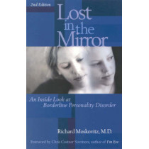 Lost in the Mirror: An Inside Look at Borderline Personality Disorder by Richard A. Moskovitz, 9780878332663