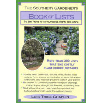The Southern Gardener's Book of Lists: The Best Plants for All Your Needs, Wants, and Whims by Lois Trigg Chaplin, 9780878338443