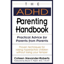 The ADHD Parenting Handbook: Practical Advice for Parents from Parents by Colleen Alexander-Roberts, 9780878338627