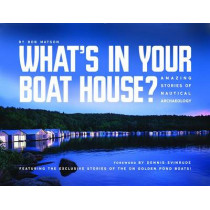 What's in Your Boathouse?: Amazing Stories of Nautical Archaeology by Bob Matson, 9780878396955