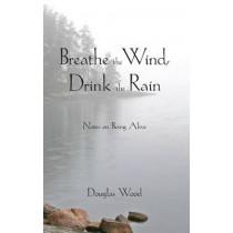 Breathe the Wind, Drink the Rain: Notes on Being Alive by Douglas Wood, 9780878397099