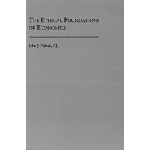The Ethical Foundations of Economics by John J. Piderit, 9780878403653