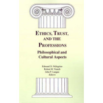 Ethics, Trust, and the Professions: Philosophical and Cultural Aspects by Edmund D. Pellegrino, 9780878405138