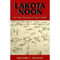 Lakota Noon: Indian Narrative of Custers Defeat: The Indian Narrative of Custer's Defeat by Gregory F. Michino, 9780878423491