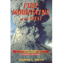 Fire Mountains of the West: The Cascade and Mono Lake Volcanoes by Stephen L Harris, 9780878425112