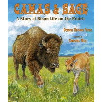 Camas & Sage: A Story of Bison Life on the Prairie by Dorothy Hinshaw Patent, 9780878426416
