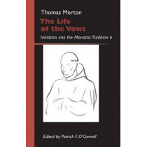 The Life of the Vows: Initiation into the Monastic Tradition by Thomas Merton, 9780879070304