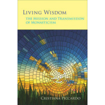 Living Wisdom: The Mission and Transmission of Monasticism by Cristiana Piccardo, 9780879070335