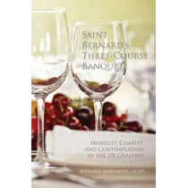Saint Bernard's Three Course Banquet: Humility, Charity, and Contemplation in the De Gradibus by Bernard Bonowitz, 9780879070397