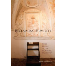 Reclaiming Humility: Four Studies in the Monastic Tradition by Jane Foulcher, 9780879072551