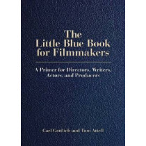 The Little Blue Book for Filmmakers: A Primer for Directors, Writers, Actors and Producers by Carl Gottlieb, 9780879104276