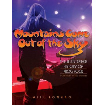 Mountains Come Out of the Sky: The Illustrated History of Prog Rock by Will Romano, 9780879309916