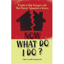Now What Do I Do?: A Guide to Help Teenagers with Their Parents' Separation or Divorce by Lynn Cassella-Kapusinski, 9780879463045
