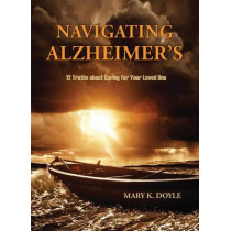 Navigating Alzheimer's: 12 Truths about Caring for Your Loved One by Mary K Doyle, 9780879469894