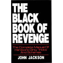 The Black Book of Revenge: The Complete Manual of Hardcore Dirty Tricks and Schemes by Dr John Jackson, 9780879471675
