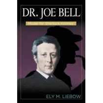 Doctor Joe Bell: Model for Sherlock Holmes by Ely Liebow, 9780879721985