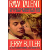 Raw Talent: The Adult Film Industry as Seen by Its Most Popular Male Star by Jerry Butler, 9780879756253
