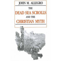 The Dead Sea Scrolls and the Christian Myth by John Marco Allegro, 9780879757571