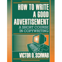 How to Write a Good Advertisement by Victor O. Schwab, 9780879803971