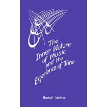 The Inner Nature of Music and the Experience of Tone by Rudolf Steiner, 9780880100748