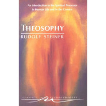 Theosophy: An Introduction to the Spiritual Processes in Human Life and in the Cosmos by Rudolf Steiner, 9780880103732