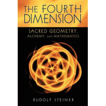 The Fourth Dimension: Sacred Geometry, Alchemy and Mathematics by Rudolf Steiner, 9780880104722