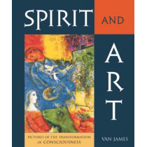 Spirit and Art: Pictures of the Transformation of Consciousness by Van James, 9780880104975