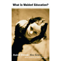 What is Waldorf Education?: Three Lectures by Rudolf Steiner, 9780880105279