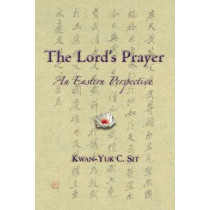 The Lord's Prayer: An Eastern Perspective by Kwan-Yuk Claire Sit, 9780880105965