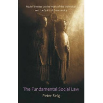 The Fundamental Social Law: Rudolf Steiner on the Work of the Individual and the Spirit of Community by Peter Selg, 9780880106542