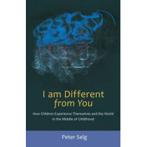 I am Different from You: How Children Experience Themselves by Peter Selg, 9780880106580