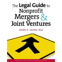 The The Legal Guide to Nonprofit Mergers & Joint Ventures by Jerald A. Jacobs, 9780880343374