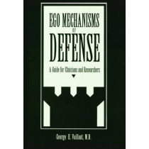 Ego Mechanisms of Defense: A Guide for Clinicians and Researchers by George E. Vaillant, 9780880484046