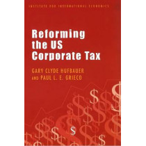 Reforming the US Corporate Tax by Gary Clyde Hufbauer, 9780881323849