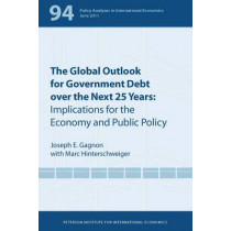 The Global Outlook for Government Debt over the next 25 Years - Implications for the Economy and Public Policy by Joseph Gagnon, 9780881326215