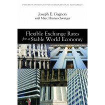 Flexible Exchange Rates for a Stable World Economy by Joseph Gagnon, 9780881326277