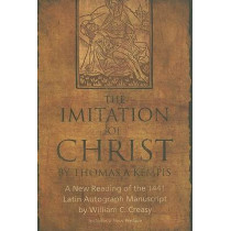 The Imitation of Christ: A New Reading of the 1441 Latin Autograph Manuscript by William C. Creasy, 9780881460971