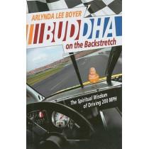 Buddha on the Backstretch: The Spiritual Wisdom of Driving 200 MPH by Arlynda Lee Boyer, 9780881461749