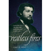 Restless Fires: Young John Muir's Thousand Mile Walk to the Gulf in 1867-68 by James B. Hunt, 9780881463927