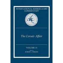 International Kierkegaard Commentary, Volume 13: The Corsair' Affair by Robert L. Perkins, 9780881465167