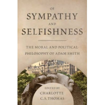 Of Sympathy And Selfishness: The Moral and Political Philsophy of Adam Smith by Charlotte C. S. Thomas, 9780881465297