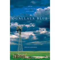 Ogallala Blue: Water and Life on the Great Plains by William Ashworth, 9780881507362
