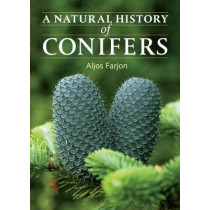 Natural History of Conifers by Aljos Farjon, 9780881928693