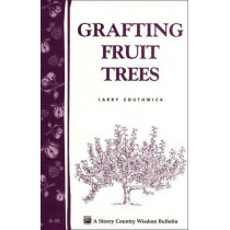 Grafting Fruit Trees: Storey's Country Wisdom Bulletin  A.35 by Larry Southwick, 9780882662091