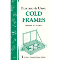 Building and Using Cold Frames: Storey's Country Wisdom Bulletin  A.39 by Charles Siegchrist, 9780882662138