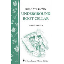 Build Your Own Underground Root Cellar: Storey's Country Wisdom Bulletin  A.76 by Phyllis Hobson, 9780882662909