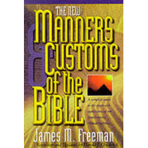 The Manners & Customs of the Bible: A Complete Guide to the Origin & Significance of Our Time-honored Biblical Tradition by James M. Freeman, 9780882707457