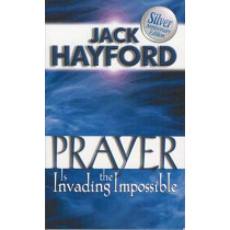 Prayer is Invading the Impossible by Jack W. Hayford, 9780882708874
